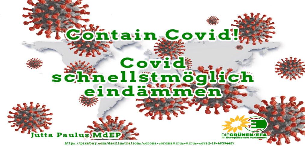 """In dem Bild steht: """"Contain Covid! Covid schnellstmöglich eindämmen"""". Im Hintergrund sind einige Coronaviren abgebildet. Unten steht klein Jutta Paulus MdEP und das Logo von Die Grünen /EFA im Europäischen Parlament ist abgebildet."""
